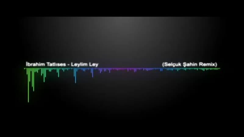 İbrahim Tatlises Leylim Ley Selcuk Sahin Remix mp4