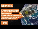 Why space garbage is more lethal than a bullet Michelle Thaller