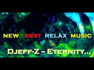 Best New Chillout/Ambient/Relax music...  Djeff-Z -- Eternity...