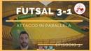Futsal 3-1 [EP.3]: attacco in Parallela