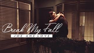 Joe ✗ Love || Break My Fall (patrick's request)