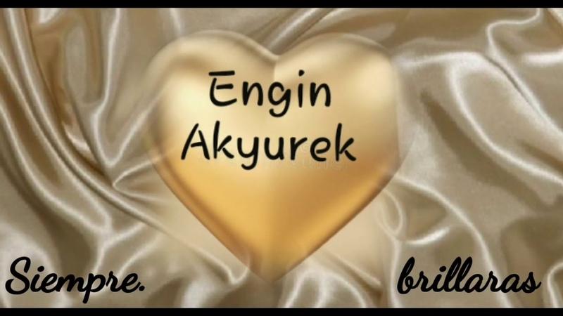 Siempre brillas, Engin Akyurek 💫
