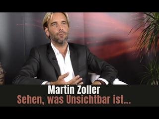 Martin Zoller - Sehen, was Unsichtbar ist!