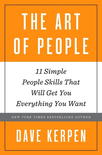 The Art of People - 11 Simple People Skills That Will Get You Everything You Want