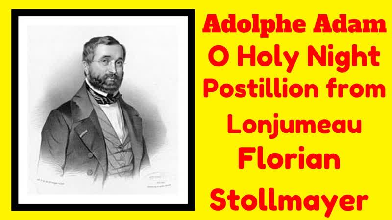 Adolphe Adam Cantique de Noël O Holy Night Postillion from Lonjumeau Tenor Aria Florian Stollmayer