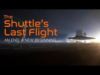 The Shuttle's Last Flight   An End. A New Beginning.