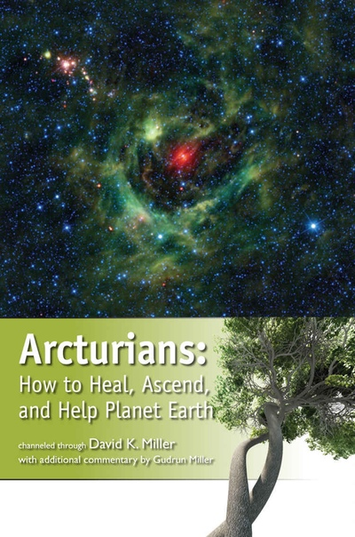 Arcturians How to Heal, Ascend, and Help Planet Earth by David K
