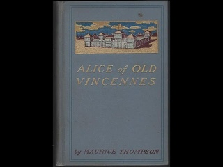 Alice of Old Vincennes Novel by Maurice Thompson Historical Fiction, War story AudioBook Part 1/2