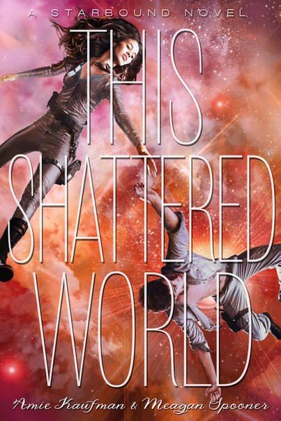 This Shattered World (Starbound #2)