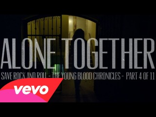 Fall Out Boy - Alone Together
