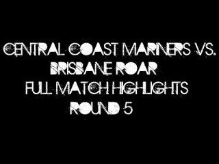 Central Coast Mariners 0-1 Brisbane Roar - Full Match Highlights HD - Round 5