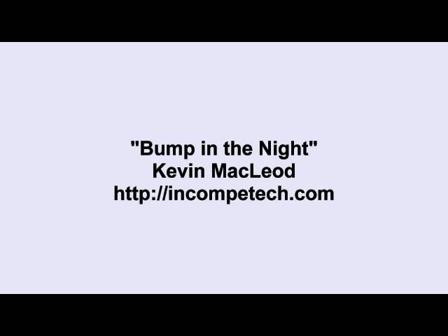 Kevin MacLeod ~ Bump in the Night