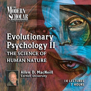 The Modern Scholar - Evolutionary Psychology, Part II: The Science of Human Nature - Allen MacNeill