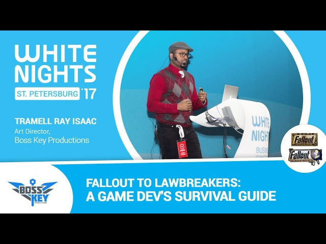 White Nights 2017 Tramell Ray Isaac Boss Key Productions Fallout to Lawbreakers A Game Dev's Survival Guide
