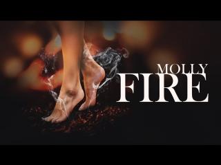 MOLLY / МОЛЛИ - FIRE (Премьера )