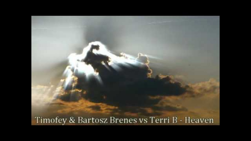 Timofey Bartosz Brenes vs Terri B Heaven Radio Edit