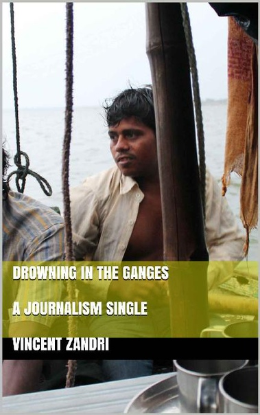 Drowning in the Ganges A Journalism Single by Vincent Zandri
