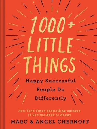 Little Things Happy Successful People Do Differently - Marc Chernoff