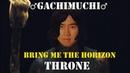 Bring Me The Horizon - Throne (♂Gachi Remix♂) [Right Version]