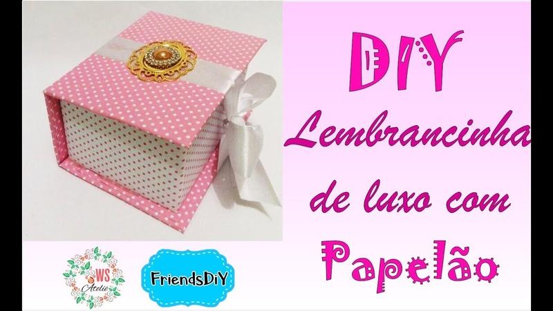 Lembrancinha de luxo com papelão Parceria Friends DIY