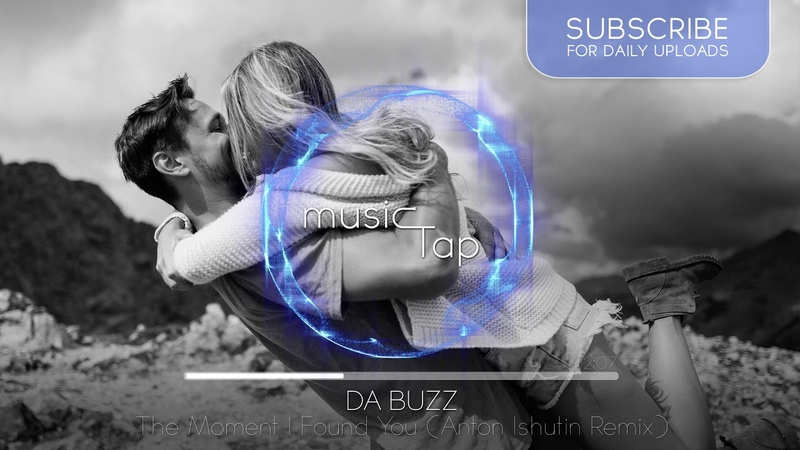 Da Buzz - The Moment I Found You (Anton Ishutin Remix)