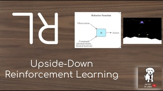Upside-Down Reinforcement Learning
