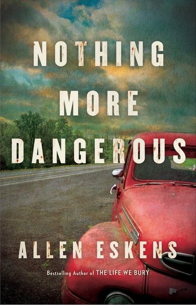 Allen Eskens - Nothing More Dangerous