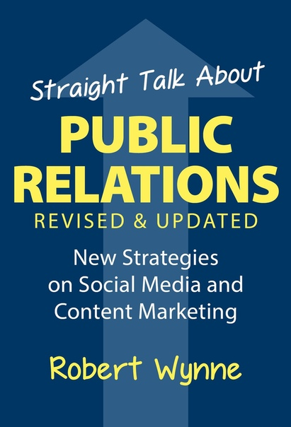 Straight Talk About Public Relations New Strategies on Social Media and Content Marketing, Revised and Updated Edition