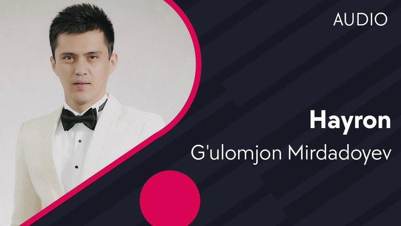 G ulomjon Mirdadoyev Hayron Гуломжон Мирдадоев Хайрон music version