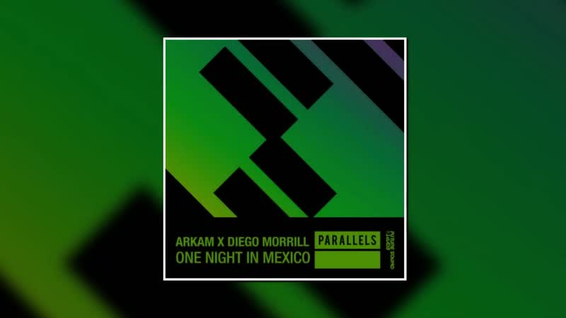 Arkam X Diego Morrill One Night In Mexico Extended Mix FSOE PARALLELS 1080 X 1920