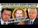 Osorio Chong y Luis Videgaray Quieren Impedir que AMLO Reciba el Dinero del Chapo para los Pobres