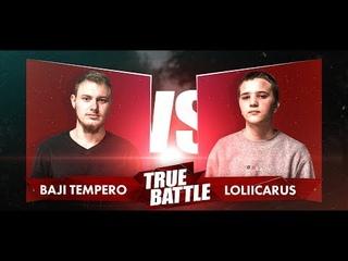 #TRUEBATTLE III: ОТБОР – BAJI TEMPERO VS LOLIICARUS