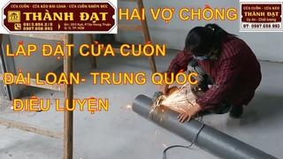 Chồng Cày, Vợ Cấy_Hai Vợ Chồng Lắp Đặt Cửa Cuốn Đài Loan Rất Điêu Luyện_Cửa Cuốn Thành Đạt,,HCM