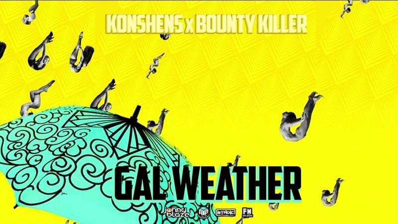 Bounty Killer x Konshens Gal Weather More Gal by Jonny Blaze Official Audio