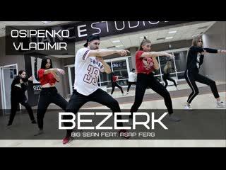 Big Sean feat. ASAP Ferg - Bezerk | choreo VLADIMIR OSIPENKO