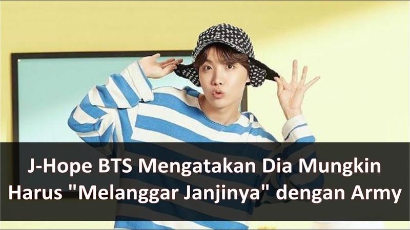 J-Hope BTS Mengatakan Dia Mungkin Harus Melanggar Janjinya dengan Army.