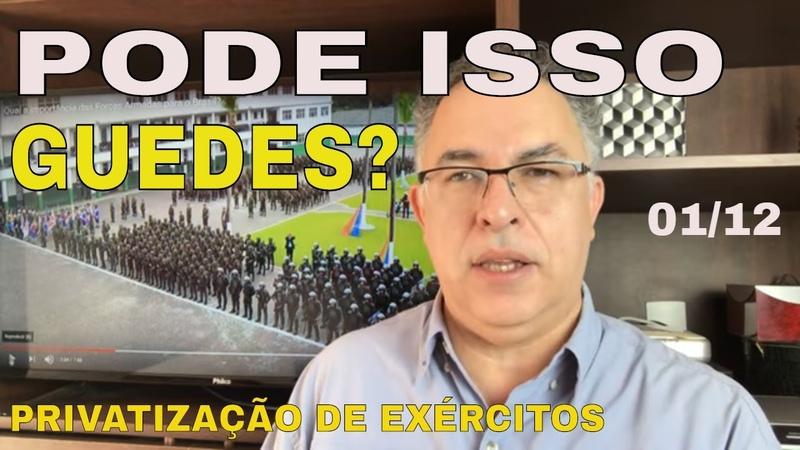 GUEDES E A PRIVATIZAÇÃO DO EXÉRCITO. HÁ UTILIDADE DE GENERAIS NO BRASIL QUASE ACIMA DE TUDO ?