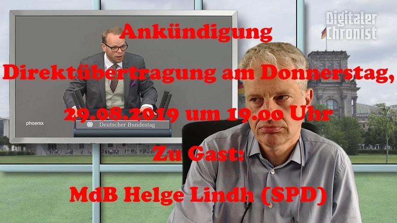 Ankündigung Direktübertragung am Donnerstag um 19.oo Uhr Zu Gast: MdB Helge Lindh (SPD)