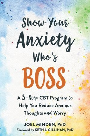 Show Your Anxiety Who s Boss - Joel Minden