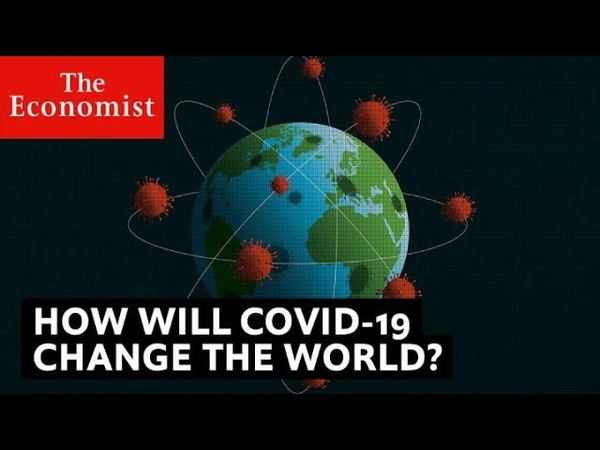 Covid 19 how it will change the world The Economist