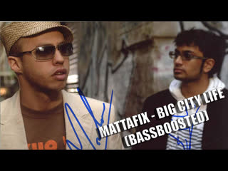 MATTAFIX - BIG CITY LIFE (BASSBOOSTED)