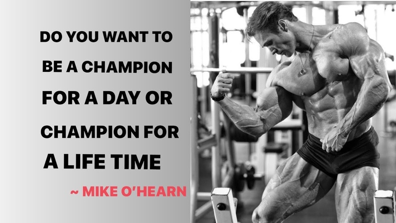 Do You Want To Be A Champion For A Day Or A Champion For A Life Time ~Mike O Hearn
