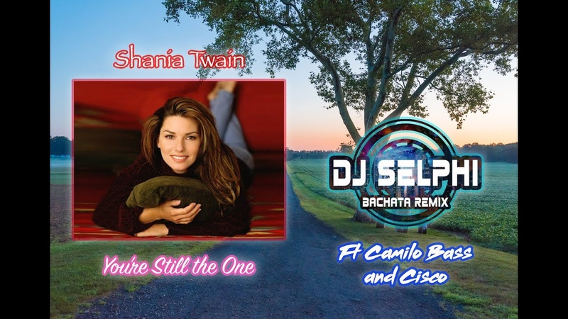 Shania Twain You're Still The One DJ Selphi bachata ft Camilo Bass Cisco