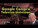 Obrador - Google Compra Televisa-Univision
