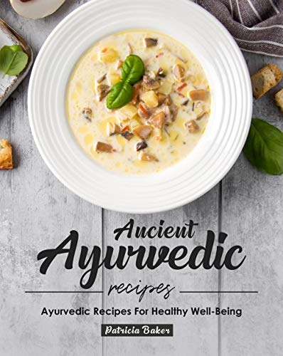 Ancient Ayurvedic Recipes  Ayurvedic Recipes for Healthy Well-Being