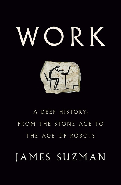 Work A Deep History, from the Stone Age to the Age of Robots by James Suzman (z-lib.org)