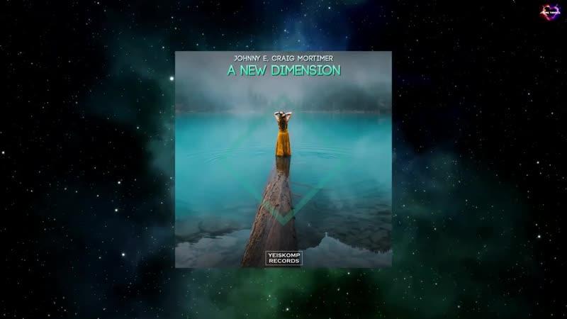 Johnny E Craig Mortimer A New Dimension Original Mix YEISKOMP VELOCITY