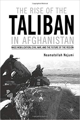 The Rise of the Taliban in Afghanistan Mass Mobilization, Civil War, and the Future of the Region