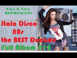 Italo Disco 80s - The Best Decade! Full Album # 12 - Dancing on FRIDAYS with Uncle Yura!